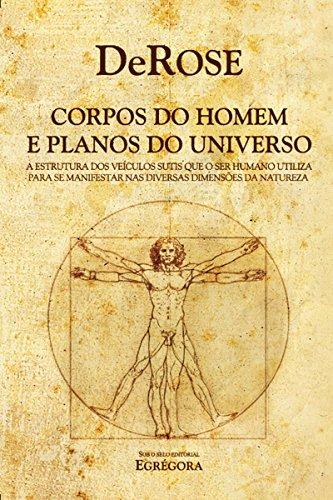 Corpos do Homem e Planos do Universo: A estrutura dos veículos sutís que o Ser Humano utiliza para se manifestar nas diversas dimensões da Natureza. (Portuguese Edition)
