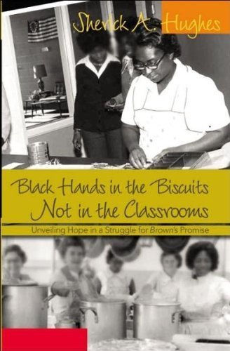Black Hands in the Biscuits<BR> Not in the Classrooms: Unveiling Hope in a Struggle for <I>Brown</I>'s Promise (Counterpoints: Studies in the Postmodern Theory of Education) by Hughes, Sherick A. (2006) Paperback ()