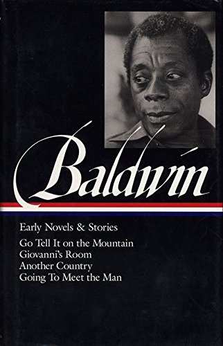 Books : James Baldwin: Early Novels and Stories: Go Tell It on a Mountain / Giovanni's Room / Another Country / Going to Meet the Man