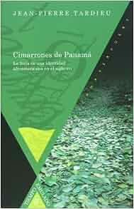 Cimarrones de Panama. La forja de una identidad afroamericana en el