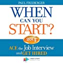 When Can You Start? 2014: ACE the Job Interview and GET HIRED Audiobook by Paul Freiberger Narrated by Todd Ethridge