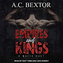 Empires and Kings: A Mafia Duet, Book 1 Audiobook by A. C. Bextor Narrated by Lidia Dornet, Iggy Toma