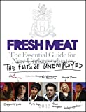 Fresh Meat: The Essential Guide for New Undergraduates/the Future Unemployed
