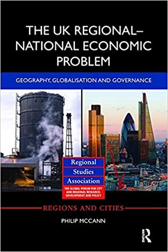 The UK Regional–National Economic Problem: Geography, globalisation and governance (Regions and Cities)