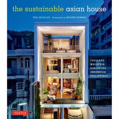 The Sustainable Asian House: Thailand, Malaysia, Singapore, Indonesia, Philippines
