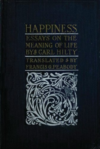 How To Write An Essay Intro Happiness Essays On The Meaning Of Life By Carl Hilty Essays Done For You also Identity Essays Happiness Essays On The Meaning Of Life  Kindle Edition By Carl  How To Write A Thesis For A Narrative Essay