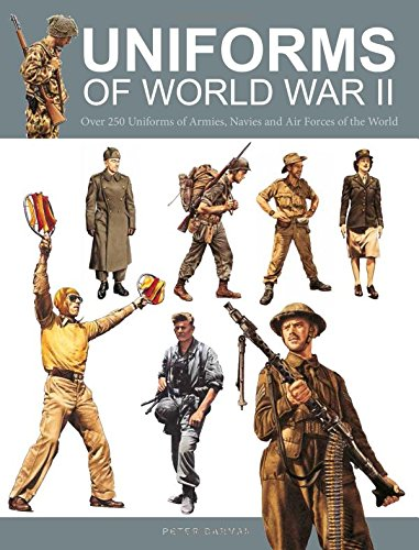 [Uniforms of World War II: Over 250 Uniforms of Armies, Navies and Air Forces of the World] (Ww2 Navy Uniforms)