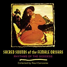 Sacred Sounds of the Female Orishas: Rhythms of the Goddess