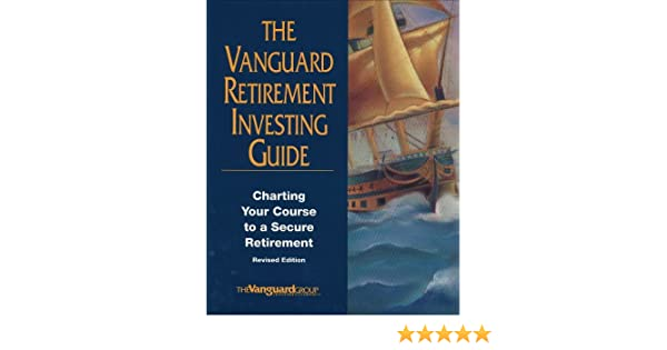 The Vanguard Retirement Investing Guide: Charting Your