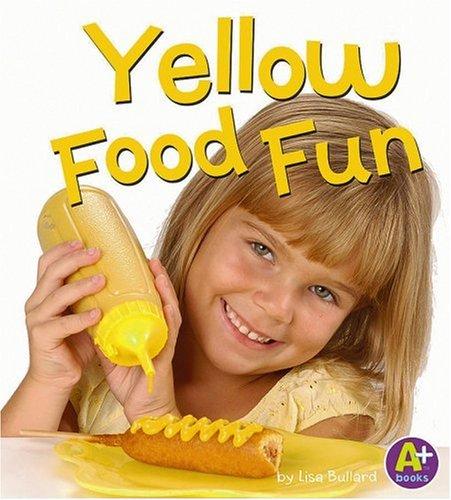 Yellow Food Fun (Eat Your Colors) PDF