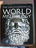 The Encyclopedia of World Mythology, Arthur, Ed Cotterell, 0752584472