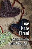 img - for Love is the Thread: A Knitting Friendship book / textbook / text book