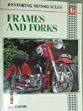 Frames and Forks (Restoring Motorcycles 6)