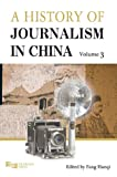 Vol. 3 A History of Journalism in China, Fang, Hanqi, 9814332275