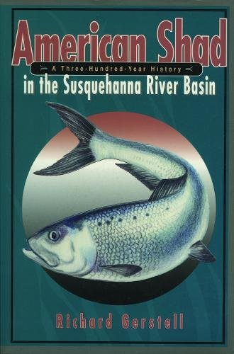 American Shad in the Susquehanna River Basin: A Three-Hundred-Year History (Keystone Books) by Penn State University Press