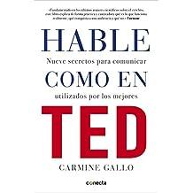 Hable como en TED: Nueve secretos para comunicar utilizados por los mejores (Spanish Edition)