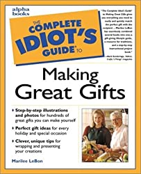 The Complete Idiot's Guide to Making Great Gifts (Complete Idiot's Guides (Lifestyle Paperback)) by Marilee LeBon (2001-03-08)