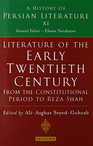Literature of the Early Twentieth Century: From the Constitutional Period to Reza Shah (History of Persian Literature) by I.B. Tauris & Co Ltd