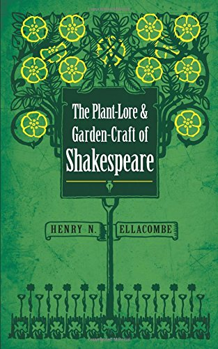 The Plant-Lore and Garden-Craft of Shakespeare Paperback – April 19, 2017 Henry N. Ellacombe Dover Publications 0486813282 General