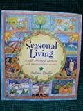 Seasonal Living: A Guide to Living in Harmony with Nature and the Seasons