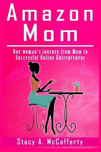 Download Amazon Mom: One Woman's Journey from Mom to Successful Online Entrepreneur pdf epub