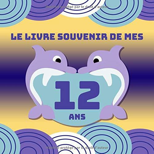 Le Livre Souvenir De Mes 12 Ans Joyeux Anniversaire