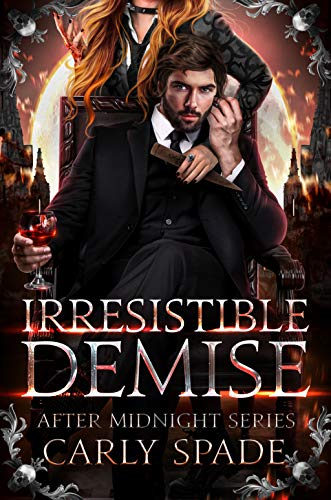 Irresistible Demise (After Midnight Book 1) by [Spade, Carly]