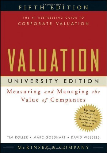 Valuation: Measuring and Managing the Value of Companies: Measuring and Managing the Value of Companies. University Edition (Wiley Finance) by McKinsey & Company Inc. ( 2010 ) Paperback