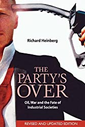 The Party's Over: Oil, War and the Fate of Industrial Societies