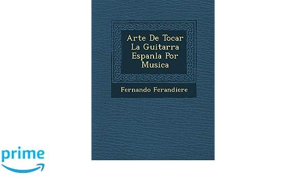 Arte De Tocar La Guitarra Espanla Por Musica (Spanish Edition): Fernando Ferandiere: 9781286869963: Amazon.com: Books