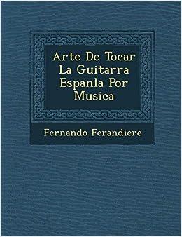 Arte De Tocar La Guitarra Espanla Por Musica (Spanish Edition) (Spanish) Paperback – October 26, 2012