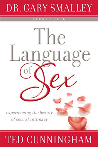 The Language of Sex: Experiencing the Beauty of Sexual Intimacy by Baker Pub Group/Baker Books