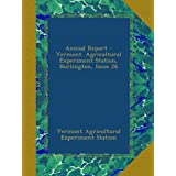 Annual Report - Vermont. Agricultural Experiment Station, Burlington, Issue 26