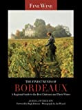 The Finest Wines of Bordeaux: A Regional Guide to the Best Châteaux and Their Wines (The World