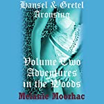 Adventures in the Woods: Hansel and Gretel Arousing Books Six Through Ten | Melanie Moorhac