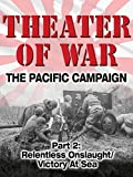 Theater of War The Pacific Campaign Part 2: Relentless Onslaught/Victory at Sea