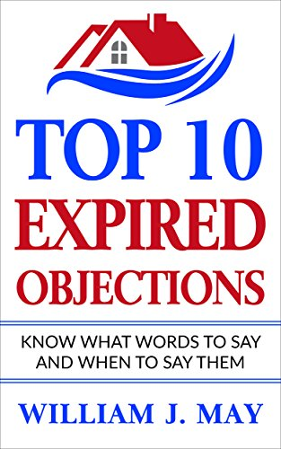 Top 10 Expired Objections: Know What Words to Say and When to Say Them (The Real Estate Agent Success Book 1) (Best Expired Listing Scripts)