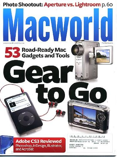 Macworld July 2007 Gear To Go   53 Road Ready Mac Gadgets And Tools  Adobe Cs3 Reviewed  Photoshop  Indesign  Illustrator And Acrobat   Aperture Vs Lightroom  Final Cut Studio 2  Create Professional Looking Layouts