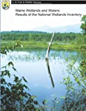 Maine Wetlands and Waters: Results of the National Wetlands Inventory, U. S. Department of the Interior Fish and Wildlife Service, 1484857437