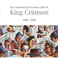 Condensed 21St Century Guide To King Crimson 19692003