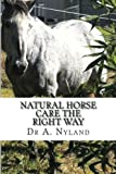 Natural Horse Care the Right Way, Nyland A., 0980443083