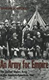 An Army for Empire: The United States Army in the Spanish-American War (Williams-Ford Texas A&M University Military History Series)