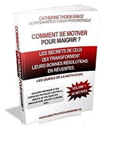 comment se motiver pour maigrir volume 2 comment se motiver pour maigrir french edition. Black Bedroom Furniture Sets. Home Design Ideas