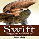 Swift: How to Make an App Using the Swift Programming Language Audiobook by Learn Swift Narrated by David Winograd