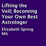 Lifting the Veil: Becoming Your Own Best Astrologer | Elizabeth Spring, MA