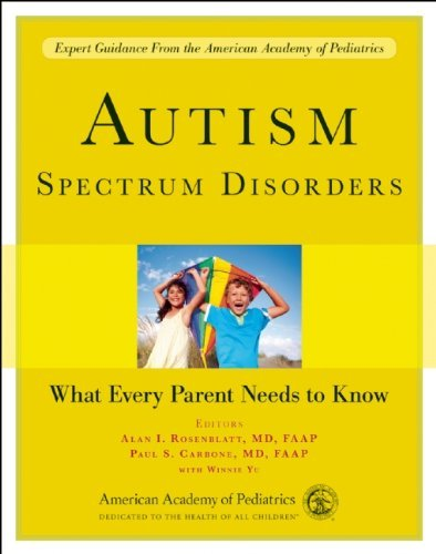Read Online Autism Spectrum Disorders: What Every Parent Needs to Know [Paperback] [2012] (Author) Alan I. Rosenblatt, Paul S. Carbone PDF
