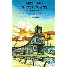 Michigan Ghost Towns: Of the Upper Peninsula (Michigan Ghost Towns III)