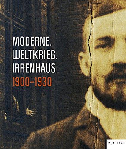 Moderne. Weltkrieg. Irrenhaus: 1900-1930