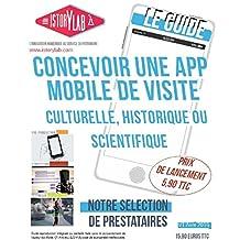 Concevoir une application mobile de visite culturelle, historique ou scientifique: Le Guide (Les Guides Istorylab t. 1) (French Edition)