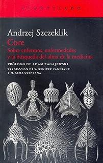 Core: Sobre enfermos, enfermedades y la búsqueda del alma de la medicina (Acantilado